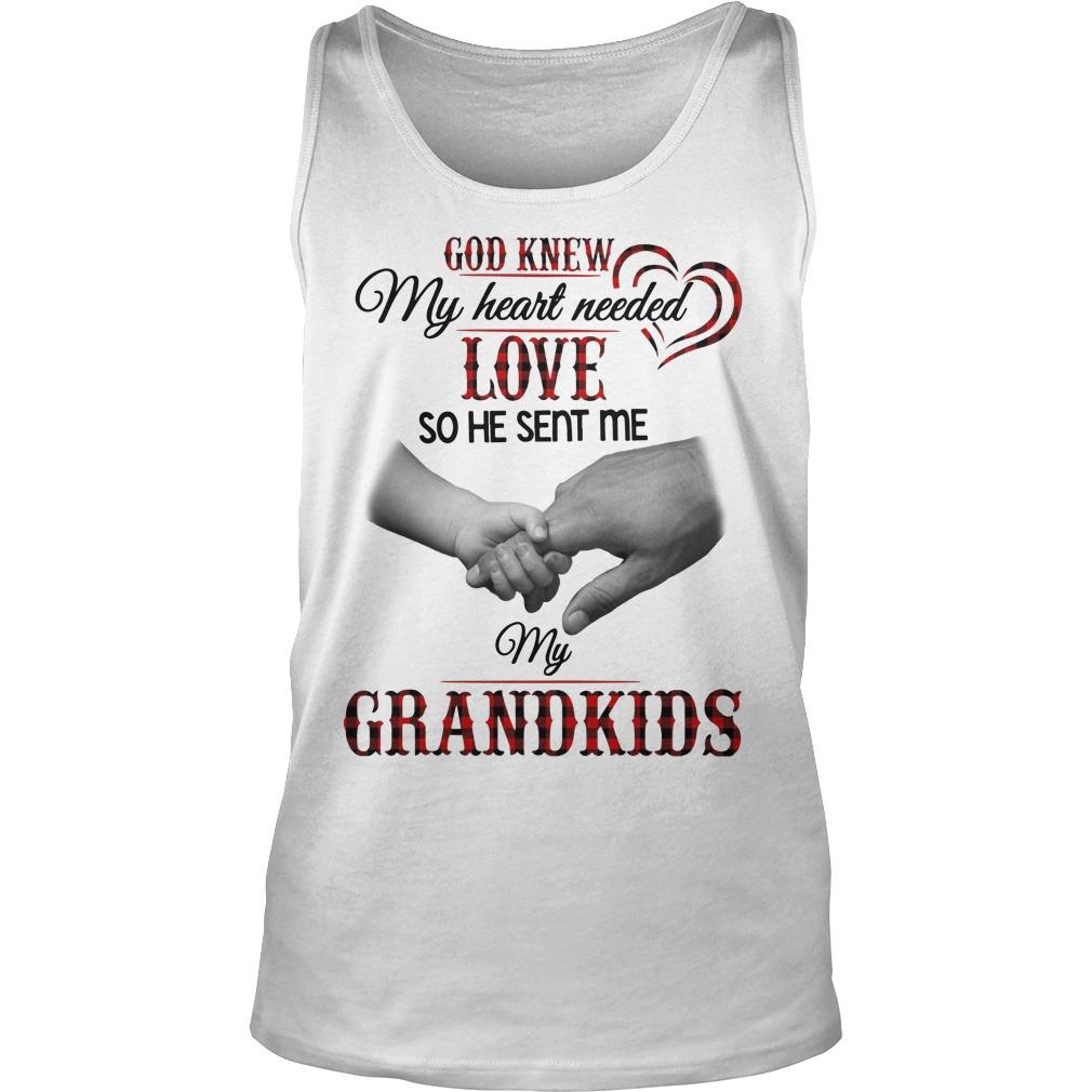 God Knew My Heart Needed Love So He Sent Me My Grandkids Tank Top