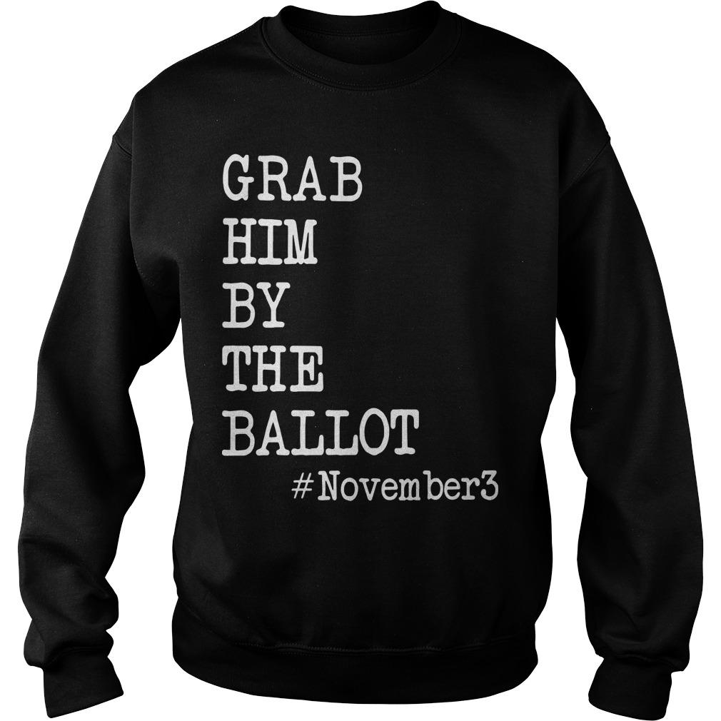Grab Him By The Ballot #november3 Sweater