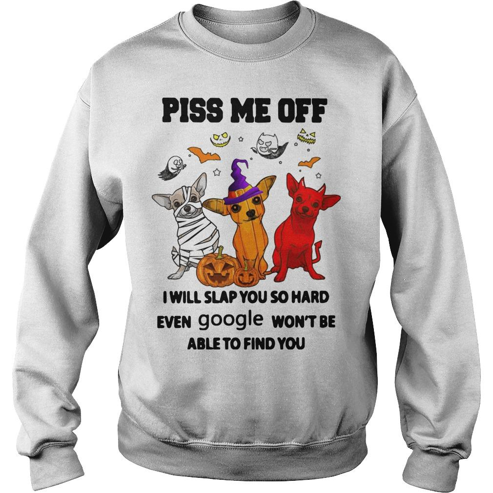 Halloween Chihuahua Piss Me Off I Will Slap You So Hard Sweater