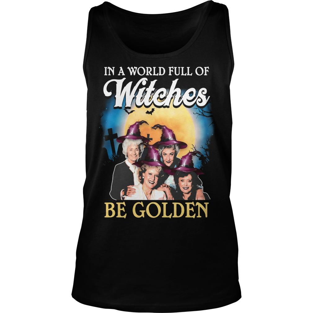 Halloween In A World Full Of Witches Be Golden Tank Top