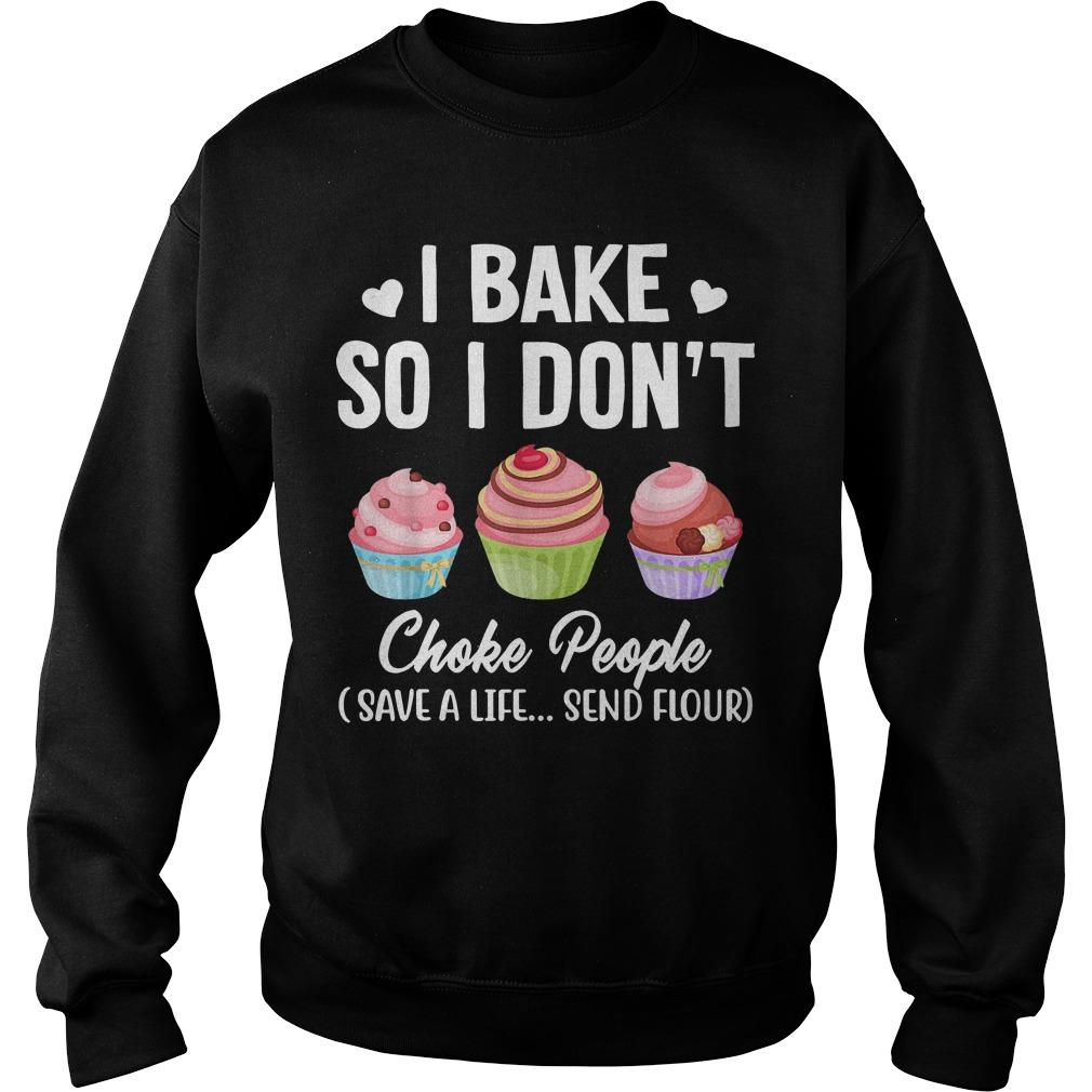 I Bake So I Don't Choke People Save A Life Send Flour Sweater