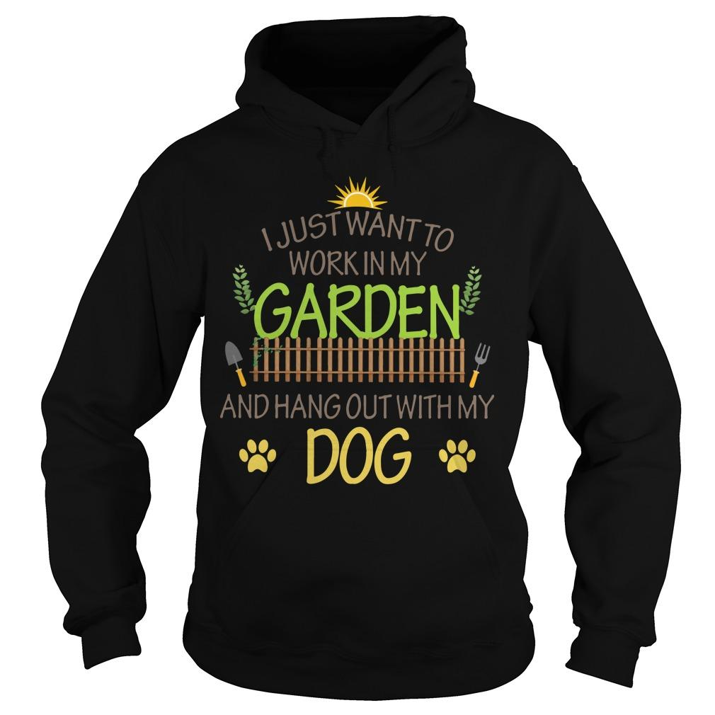 I Just Want To Work In My Garden And Hang Out With My Dog Hoodie