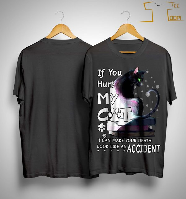 If You Hurt My Cat I Can Make Your Death Look Like An Accident Shirt