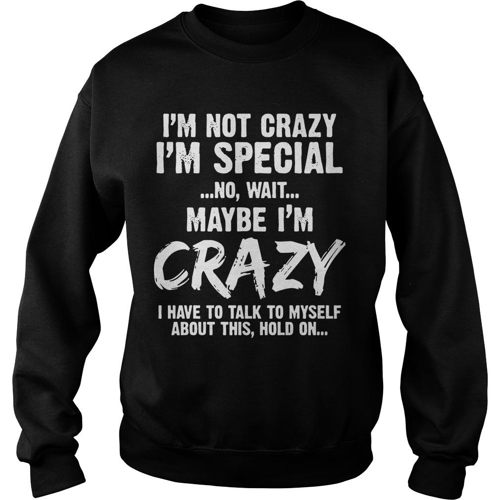 I'm Not Crazy I'm Special No Wait Maybe I'm Crazy Sweater