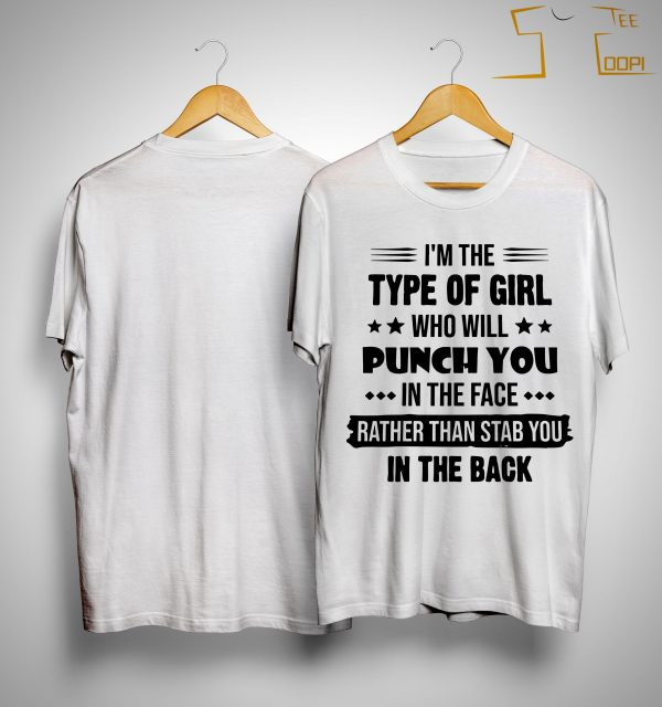 I'm The Type Of Girl Who Will Punch You In The Face Shirt