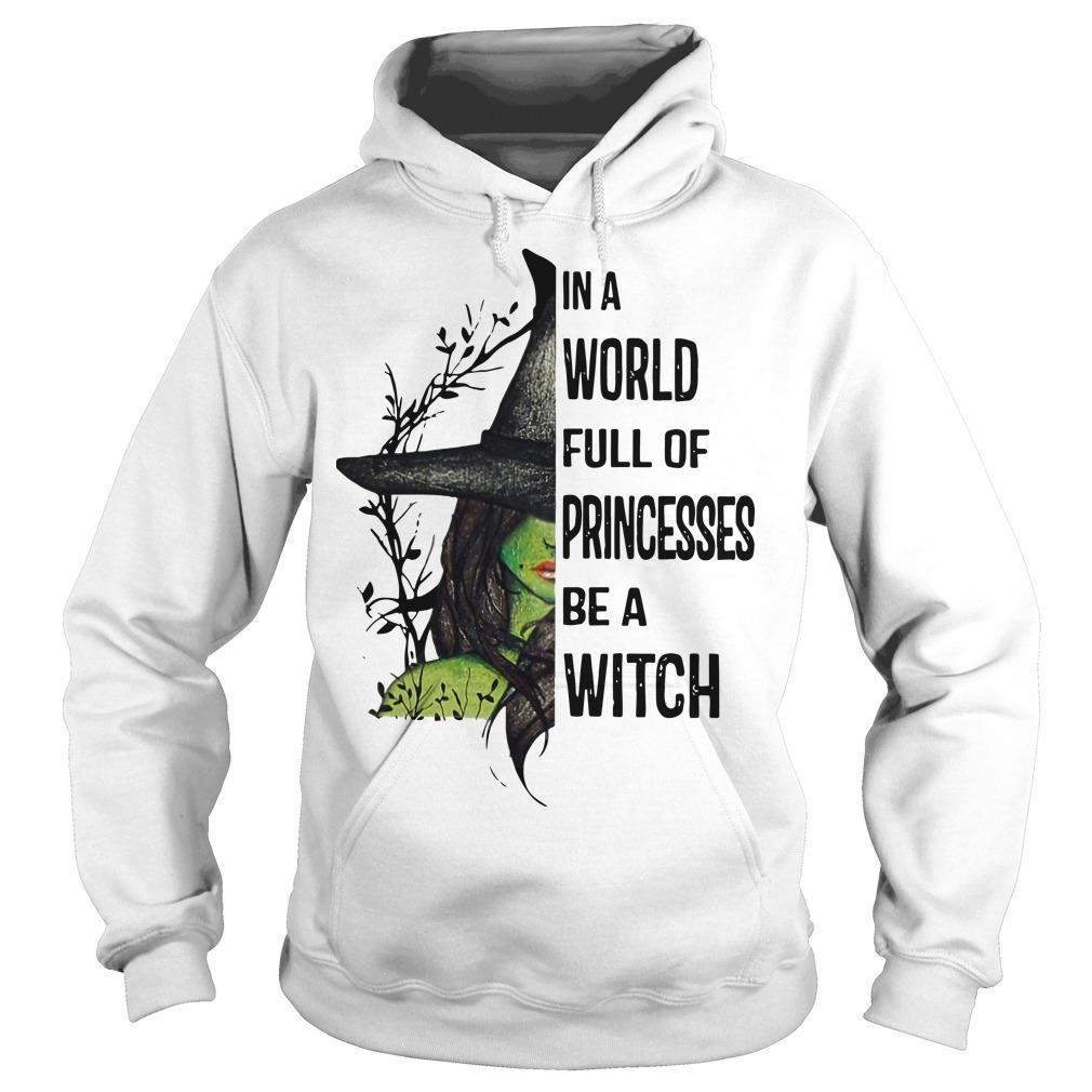 In A World Full Of Princesses Be A Witch Hoodie