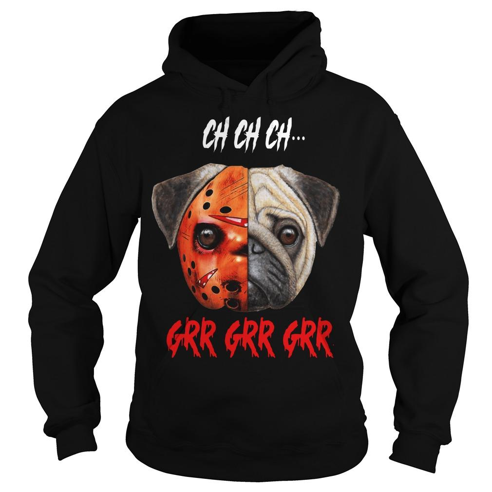 Jason Voorhees Pug Halloween Ch Ch Ch Grr Grr Grr Hoodie