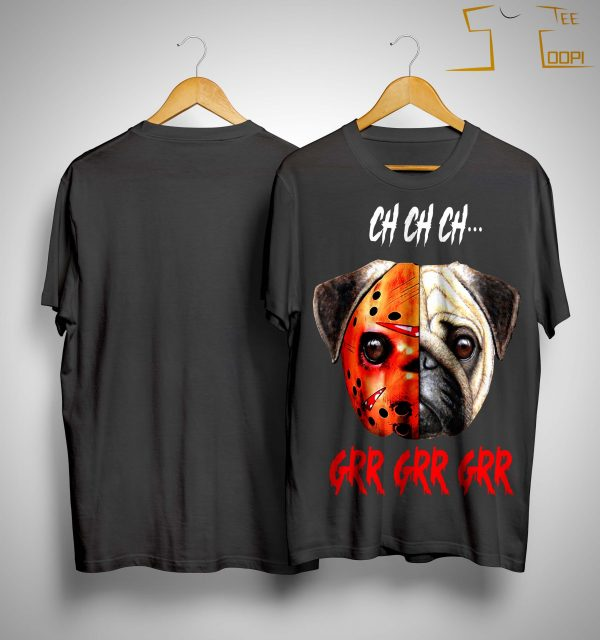 Jason Voorhees Pug Halloween Ch Ch Ch Grr Grr Grr Shirt
