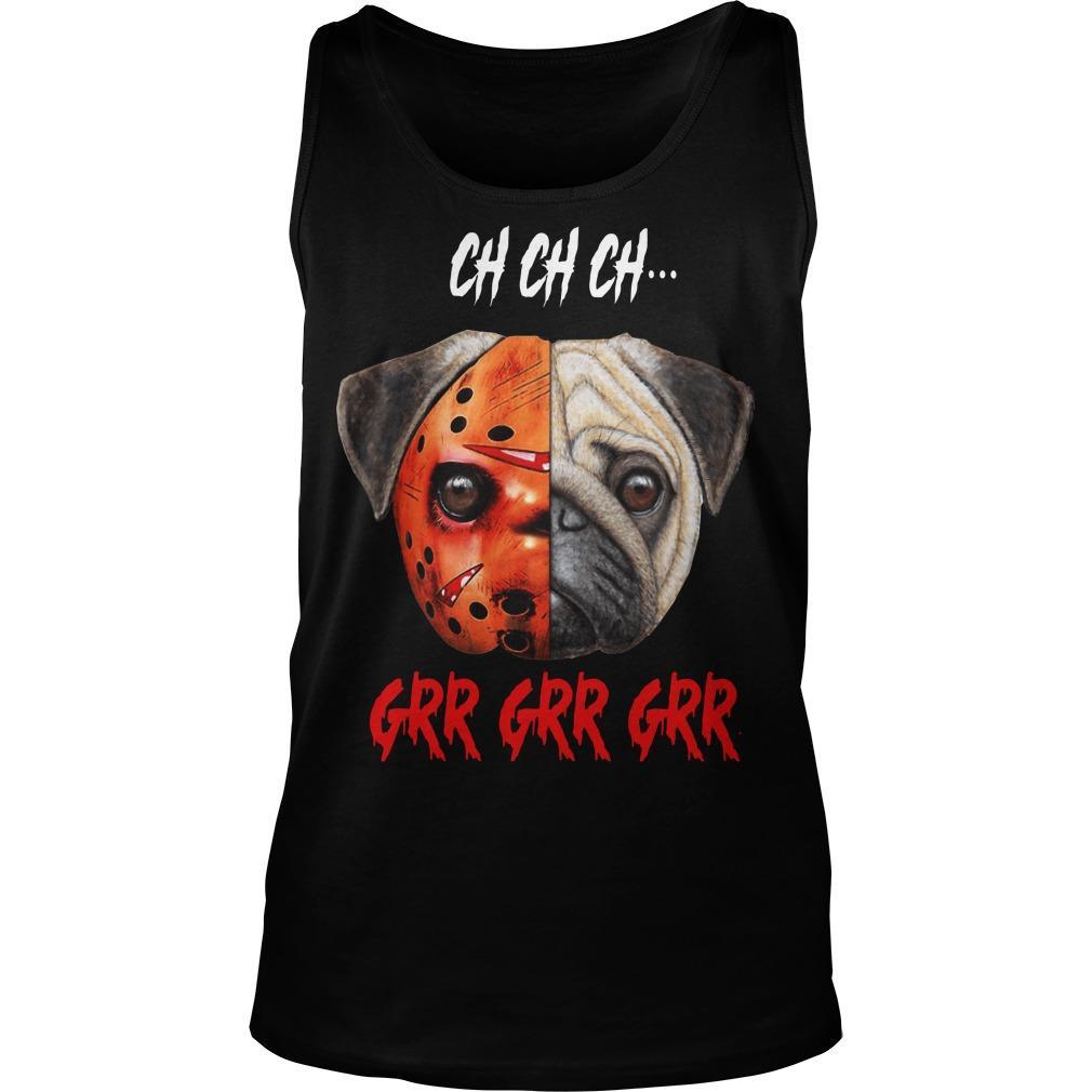 Jason Voorhees Pug Halloween Ch Ch Ch Grr Grr Grr Tank Top