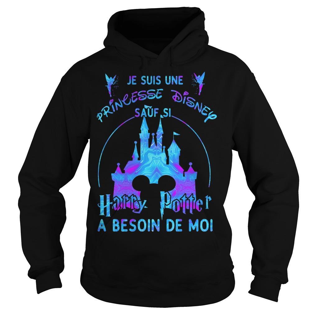 Je Suis Une Princesse Disney Sauf Si Harry Potter A Besoin De Moi Hoodie