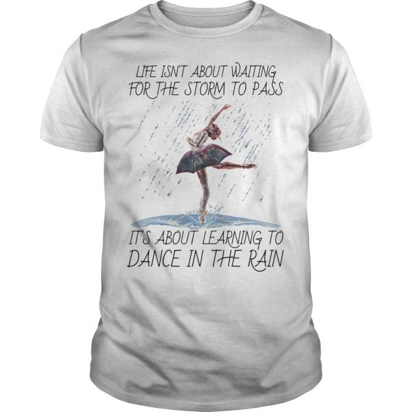 Life Isn't About Waiting For The Storm To Pass Shirt