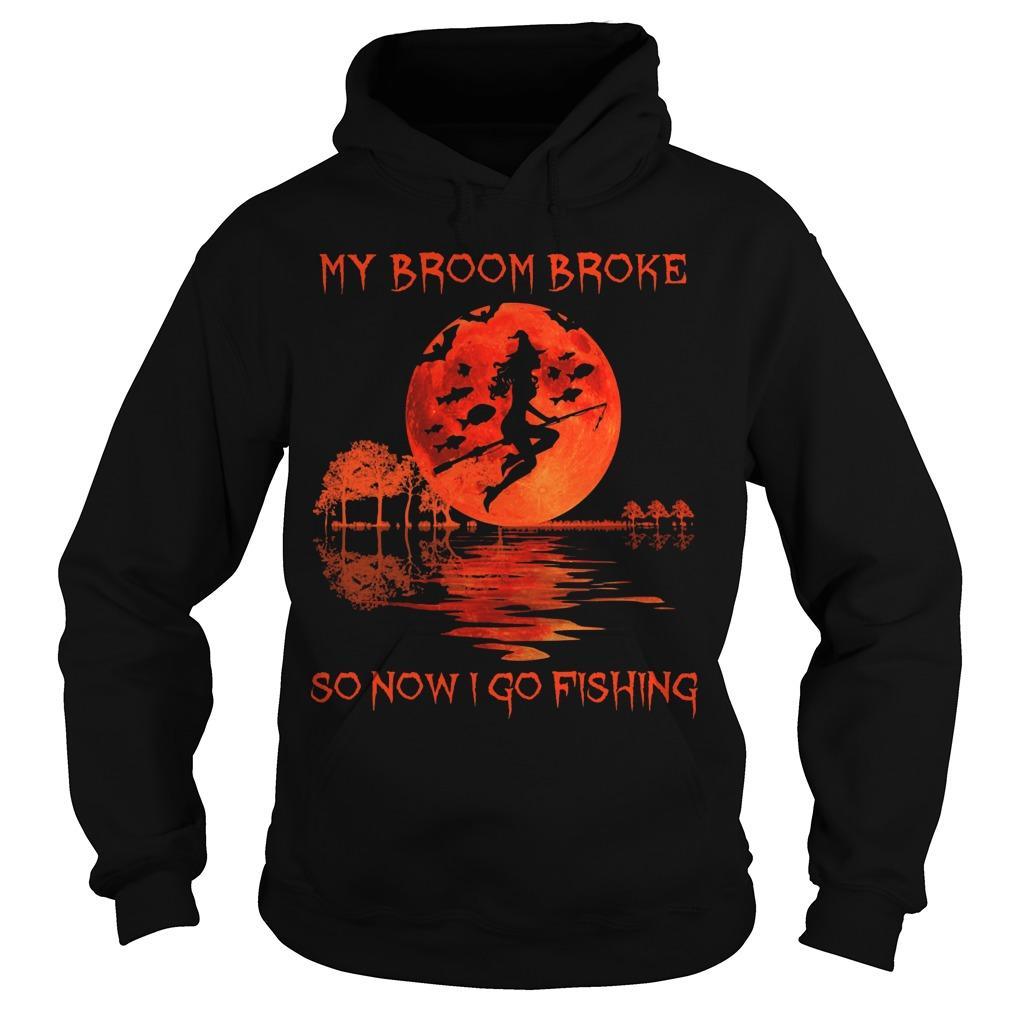 My Broom Broke So Now I Go Fishing Hoodie
