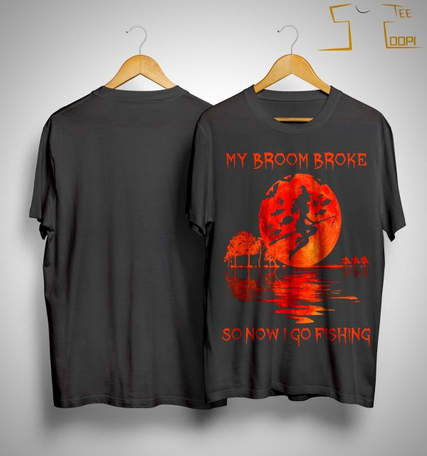 My Broom Broke So Now I Go Fishing Shirt