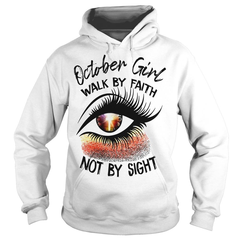 October Girl Walk By Faith Not By Sight Hoodie
