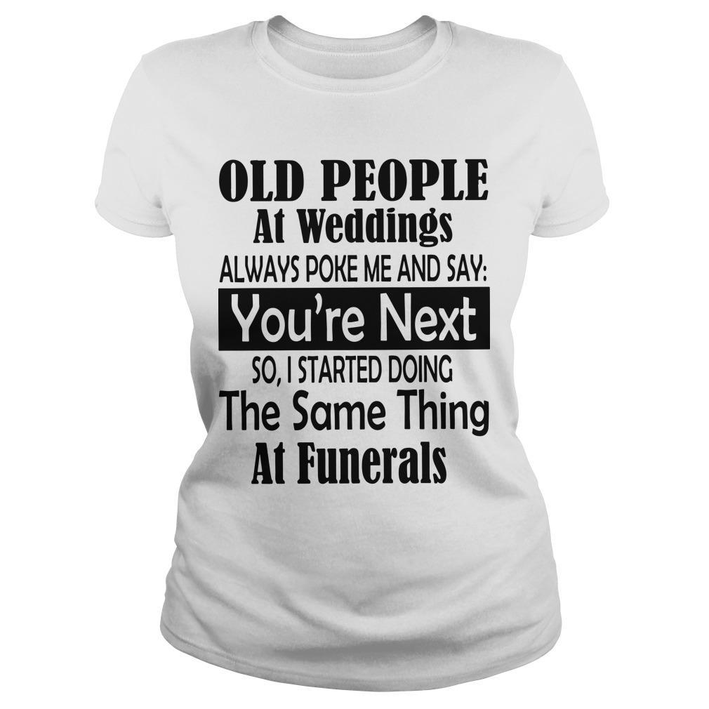 Old People At Weddings Always Poke Me And Say You're Next Longsleeve