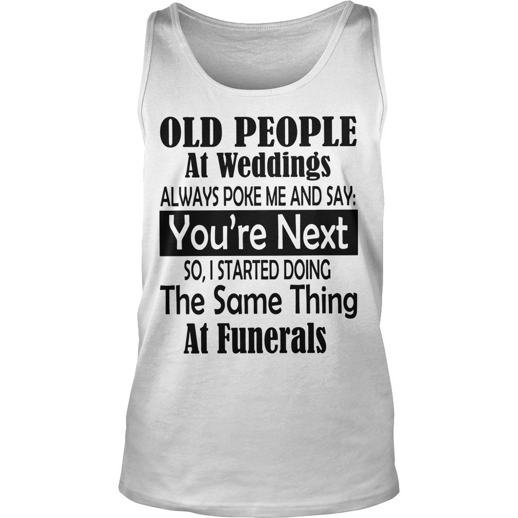 Old People At Weddings Always Poke Me And Say You're Next Tank Top