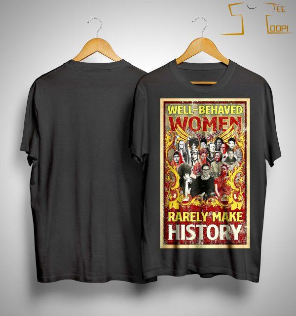 RBG Well Behaved Women Rarely Make History Shirt
