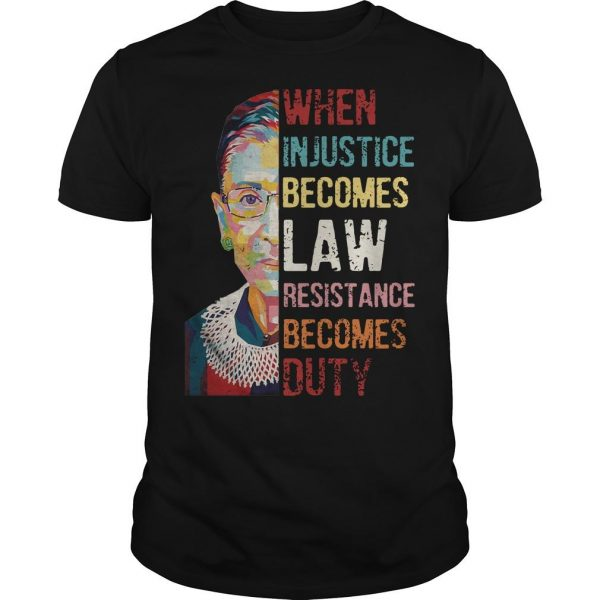 RBG When Injustice Becomes Law Resistance Becomes Duty Shirt