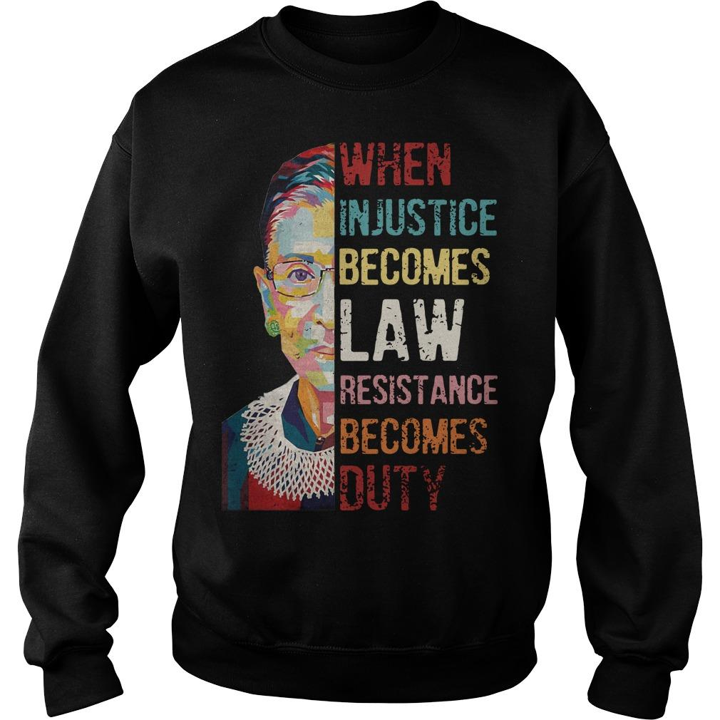 RBG When Injustice Becomes Law Resistance Becomes Duty Sweater