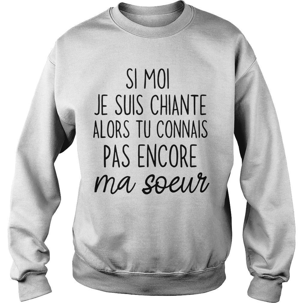 Si Moi Je Suis Chiante Alors Tu Connais Pas Encore Ma Soeur Sweater