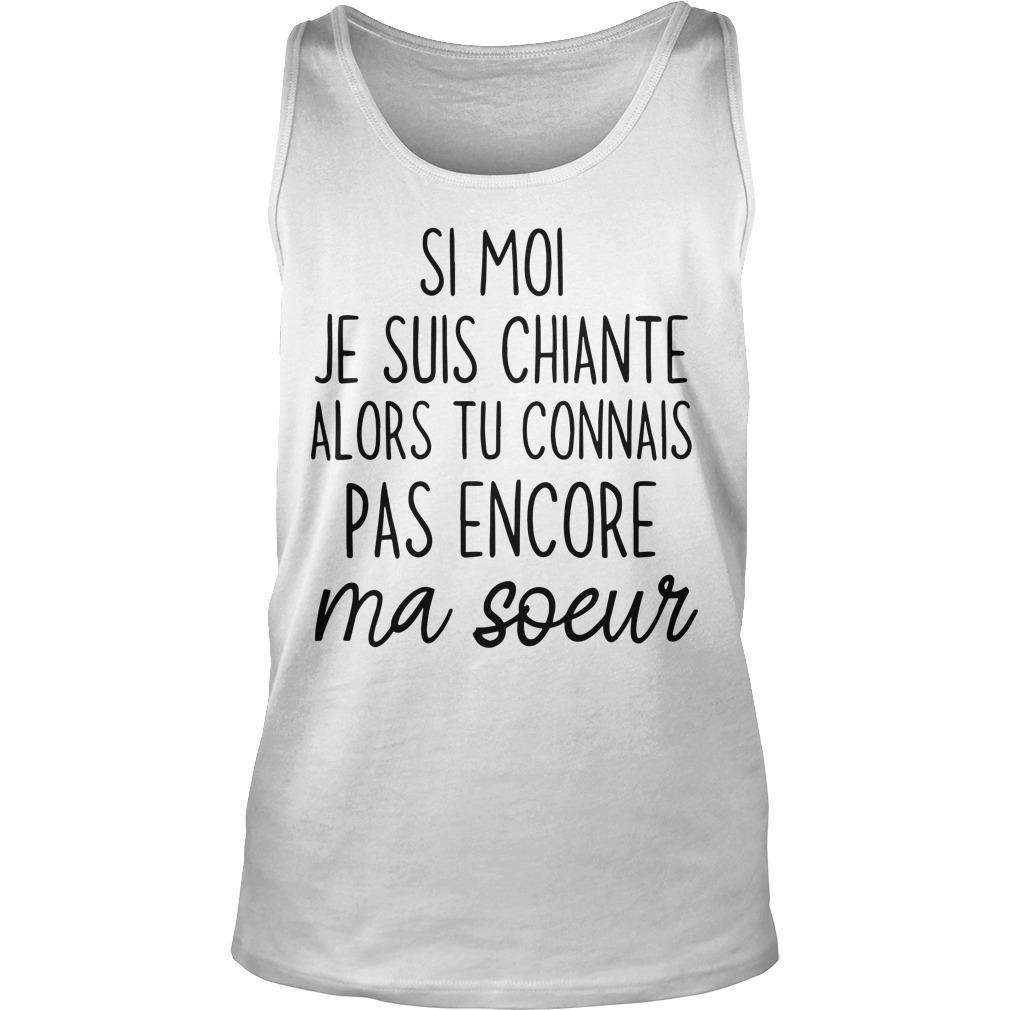 Si Moi Je Suis Chiante Alors Tu Connais Pas Encore Ma Soeur Tank Top