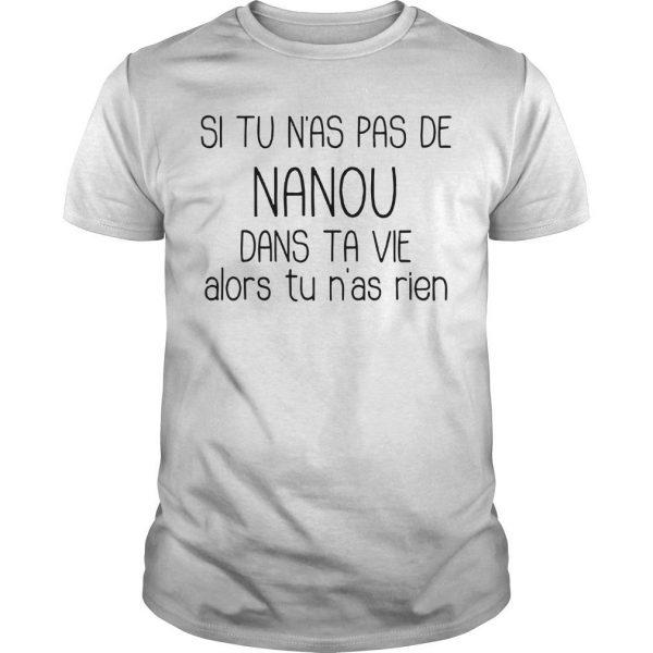 Si Tu N'as Pas De Nanou Dans Ta Vie Alors Tu N'as Rien Shirt