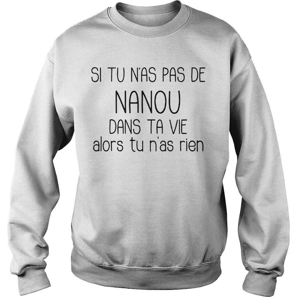 Si Tu N'as Pas De Nanou Dans Ta Vie Alors Tu N'as Rien Sweater