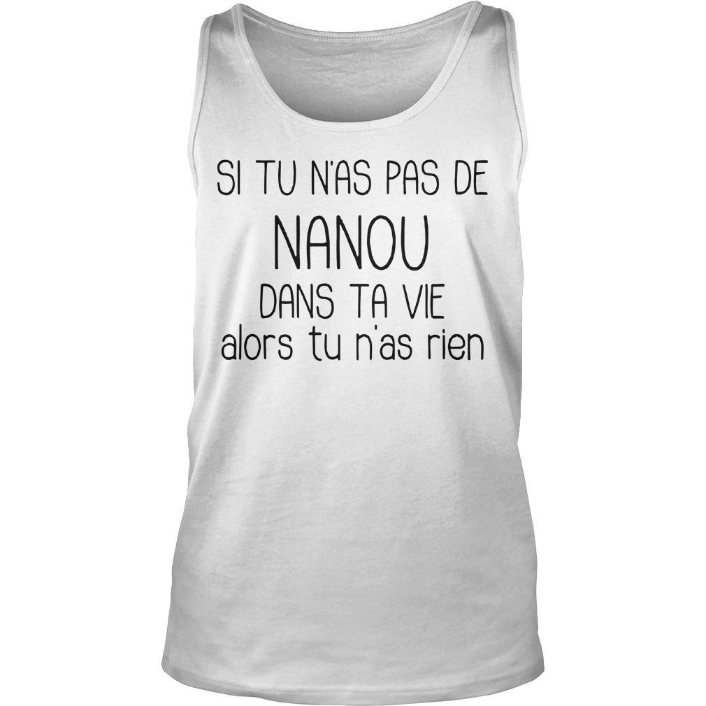 Si Tu N'as Pas De Nanou Dans Ta Vie Alors Tu N'as Rien Tank Top