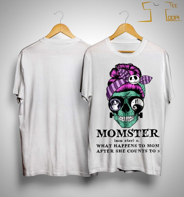 Skull Momster What Happens To Mom After She Counts To 3 Shirt