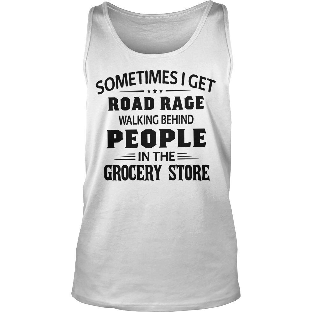 Sometimes I Get Road Rage Walking Behind People In The Grocery Store Tank Top