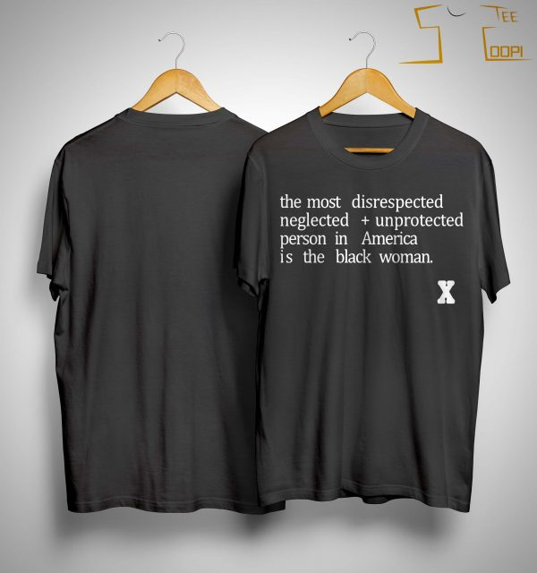 The Most Disrespected Person In America Is The Black Woman Shirt
