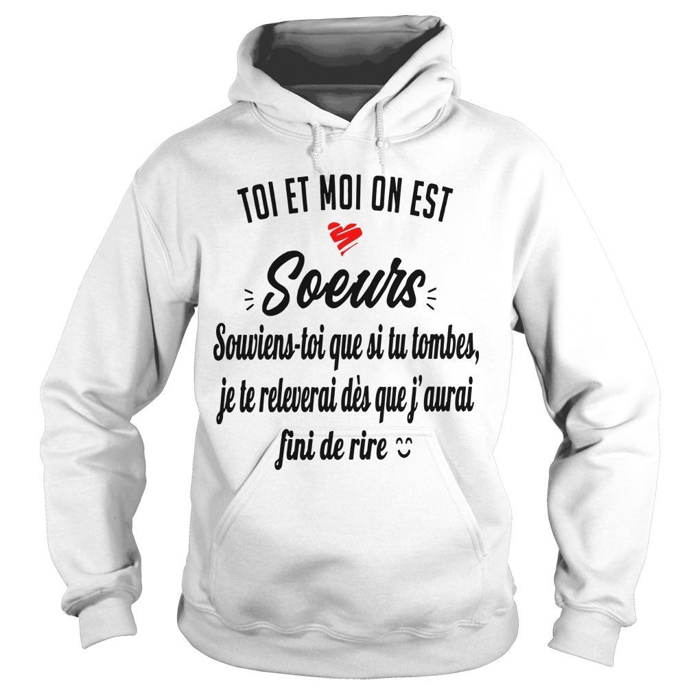 Toi Et Moi On Est Soeurs Souviens Toi Que Si Tu Tombes Hoodie