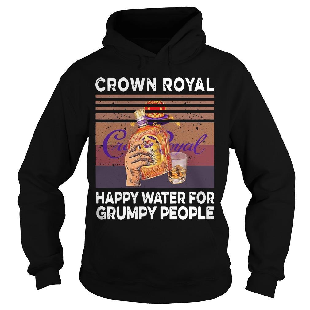 Vintage Crown Royal Happy Water For Grumpy People Hoodie