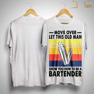 Vintage Move Over Let This Old Man Show You How To Be A Bartender Shirt