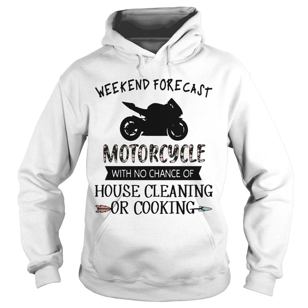 Weekend Forecast Motorcycle With No Chance Of House Cleaning Hoodie