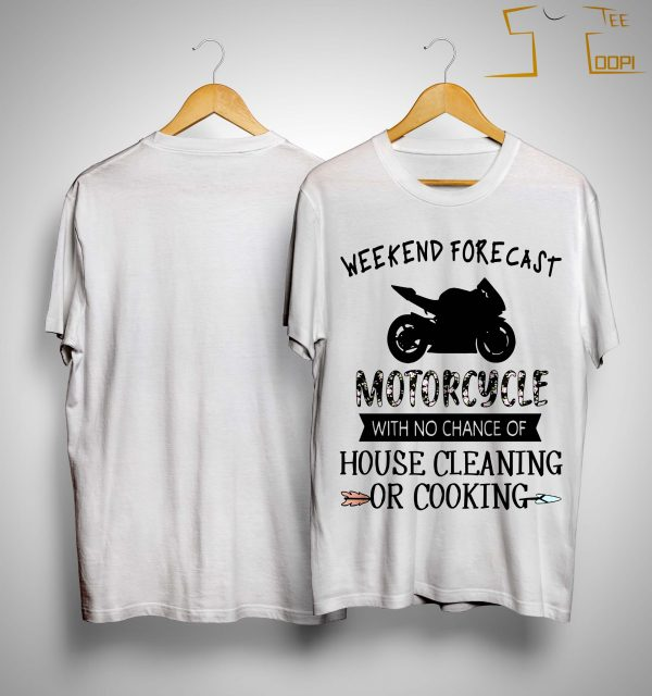 Weekend Forecast Motorcycle With No Chance Of House Cleaning Shirt