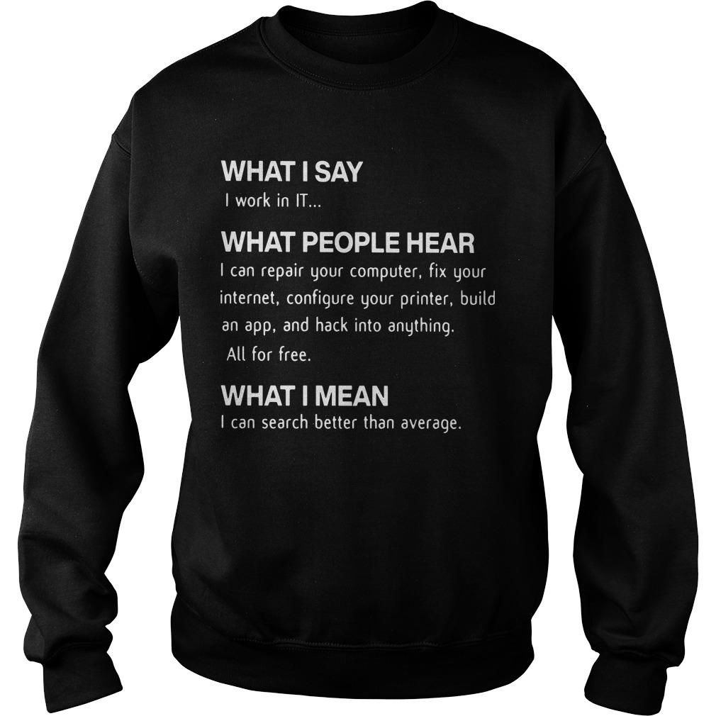 What I Say I Work In It What People Hear I Can Repair Your Computer Sweater
