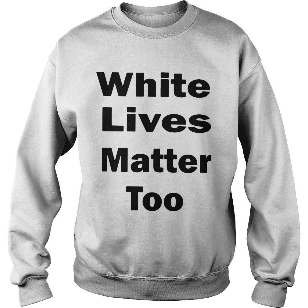 White Lives Matter Too Sweater