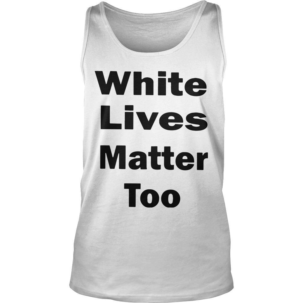 White Lives Matter Too Tank Top