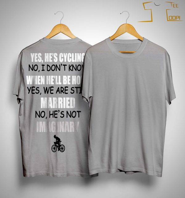 Yes He's Cycling No I Don't Know When He'll Be Home Shirt