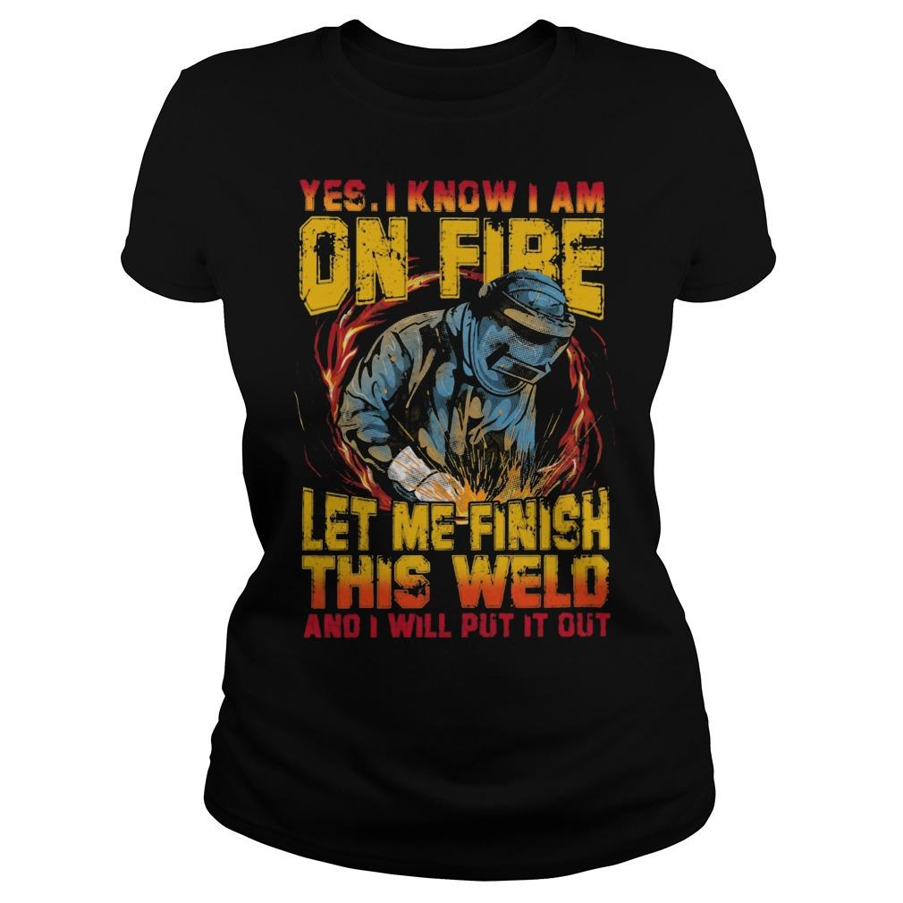 Yes I Know I Am On Fire Let Me Finish This Weld Longsleeve