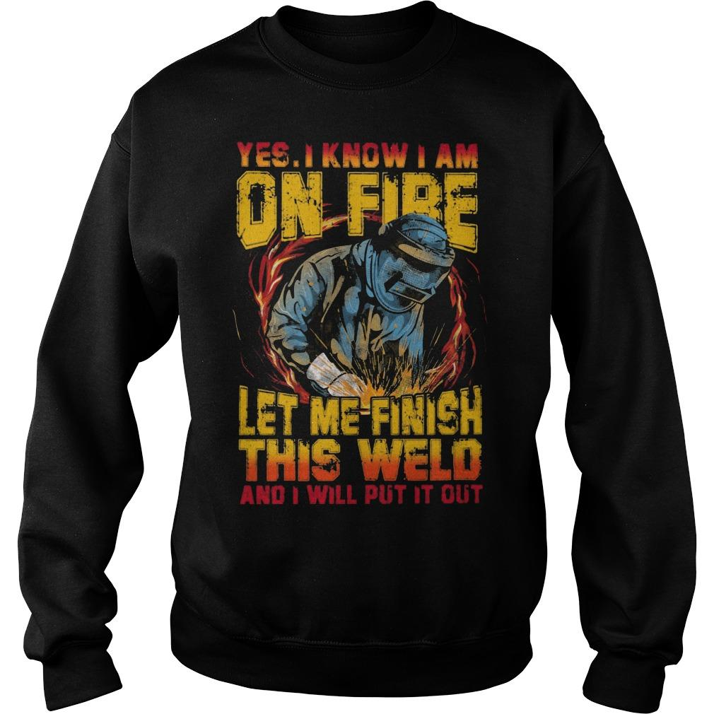 Yes I Know I Am On Fire Let Me Finish This Weld Sweater