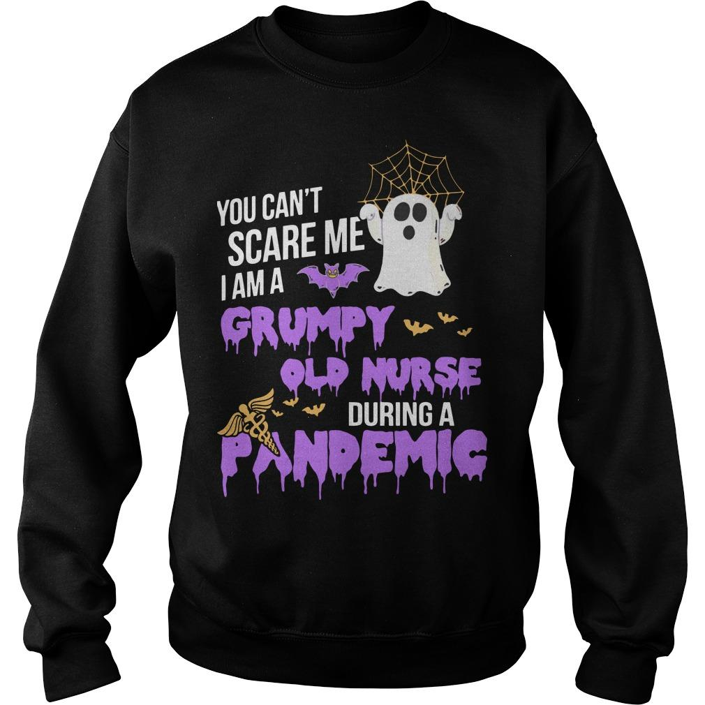 You Can't Scare Me I Am A Grumpy Old Nurse During A Pandemic Sweater