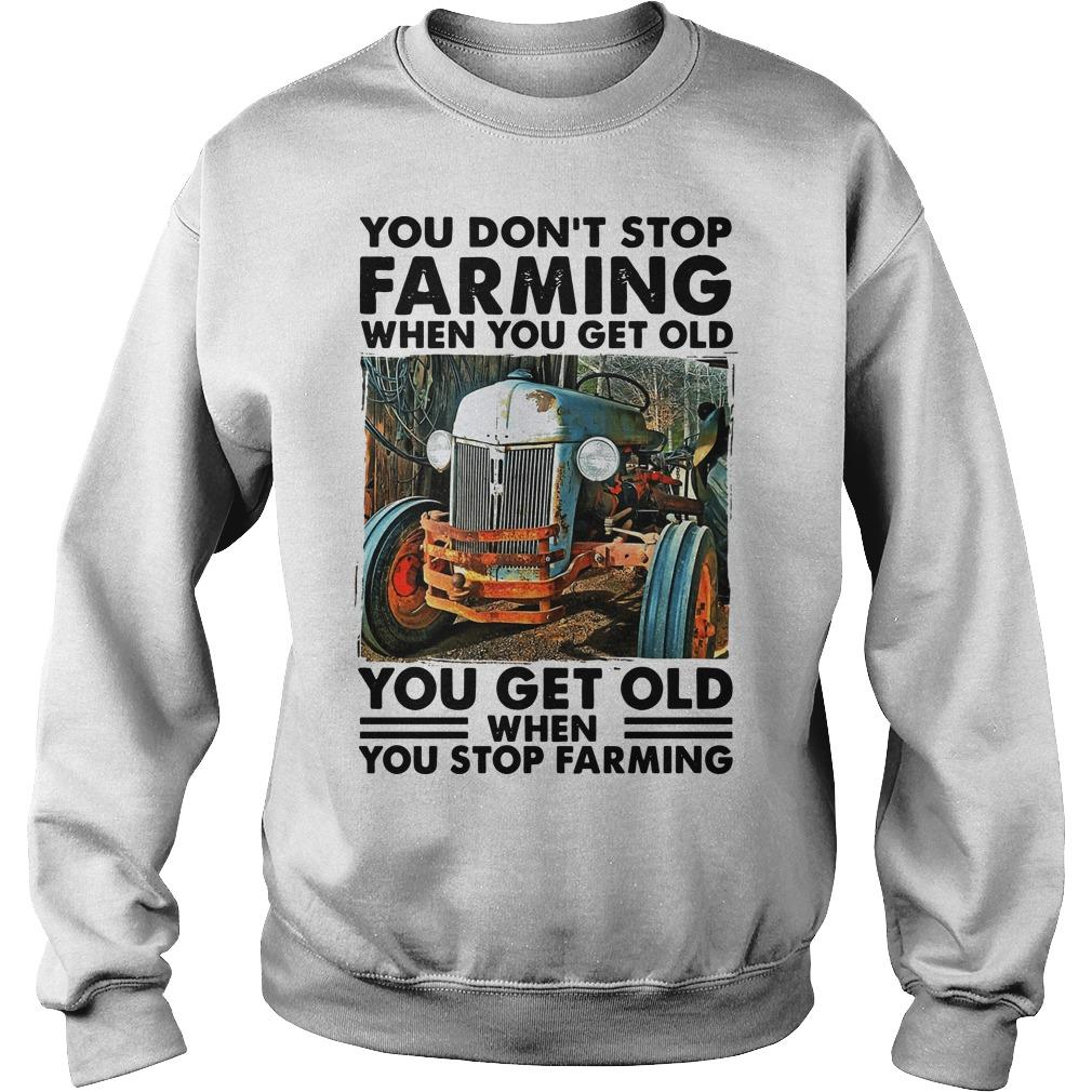 You Don't Stop Farming When You Get Old Sweater
