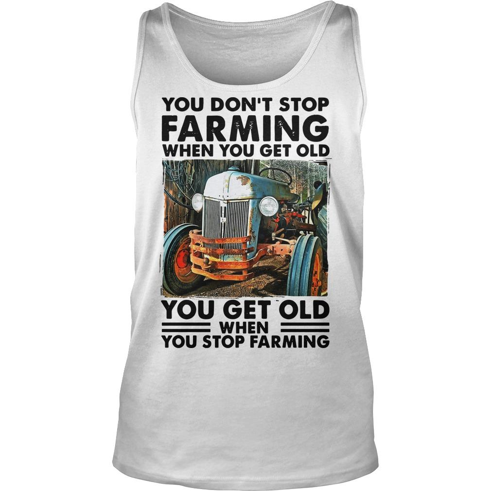 You Don't Stop Farming When You Get Old Tank Top