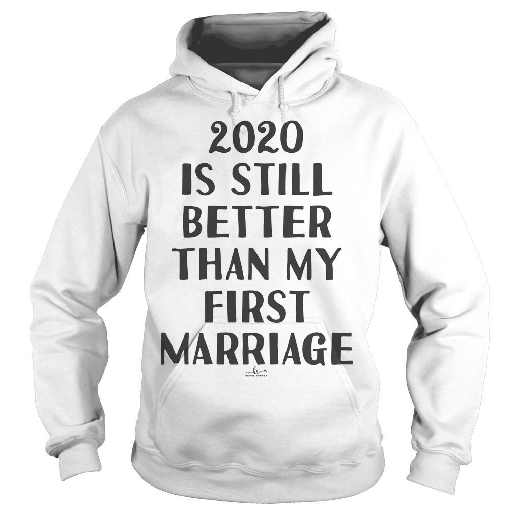 2020 Is Still Better Than My First Marriage Hoodie