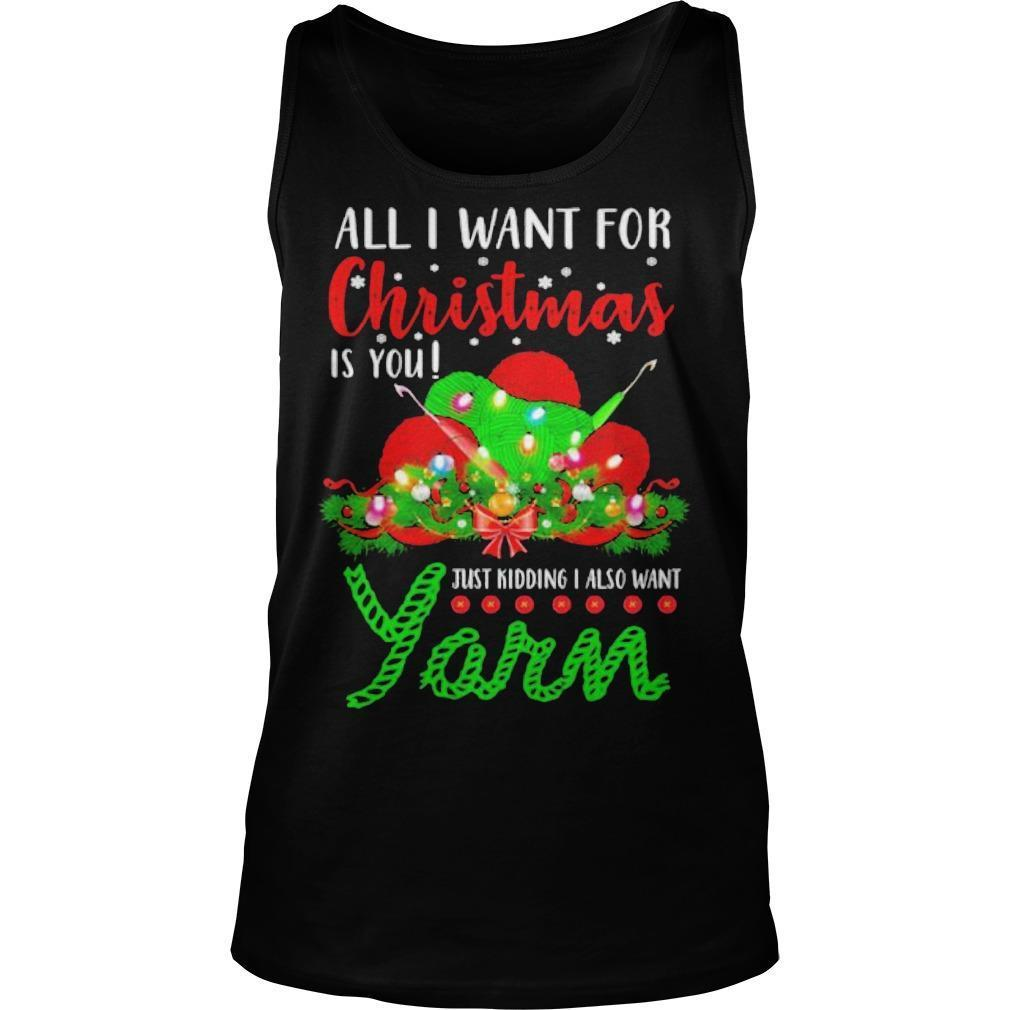 All I Want For Christmas Is You Just Kidding I Also Want Yarn Tank Top