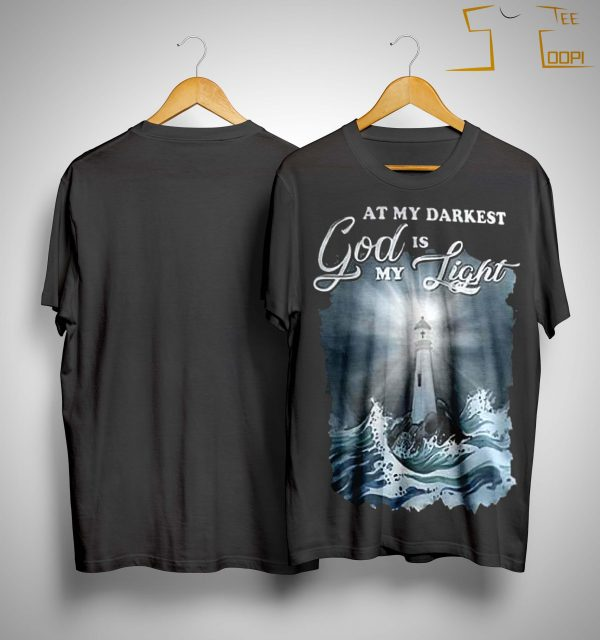 At My Darkest God Is My Light Shirt