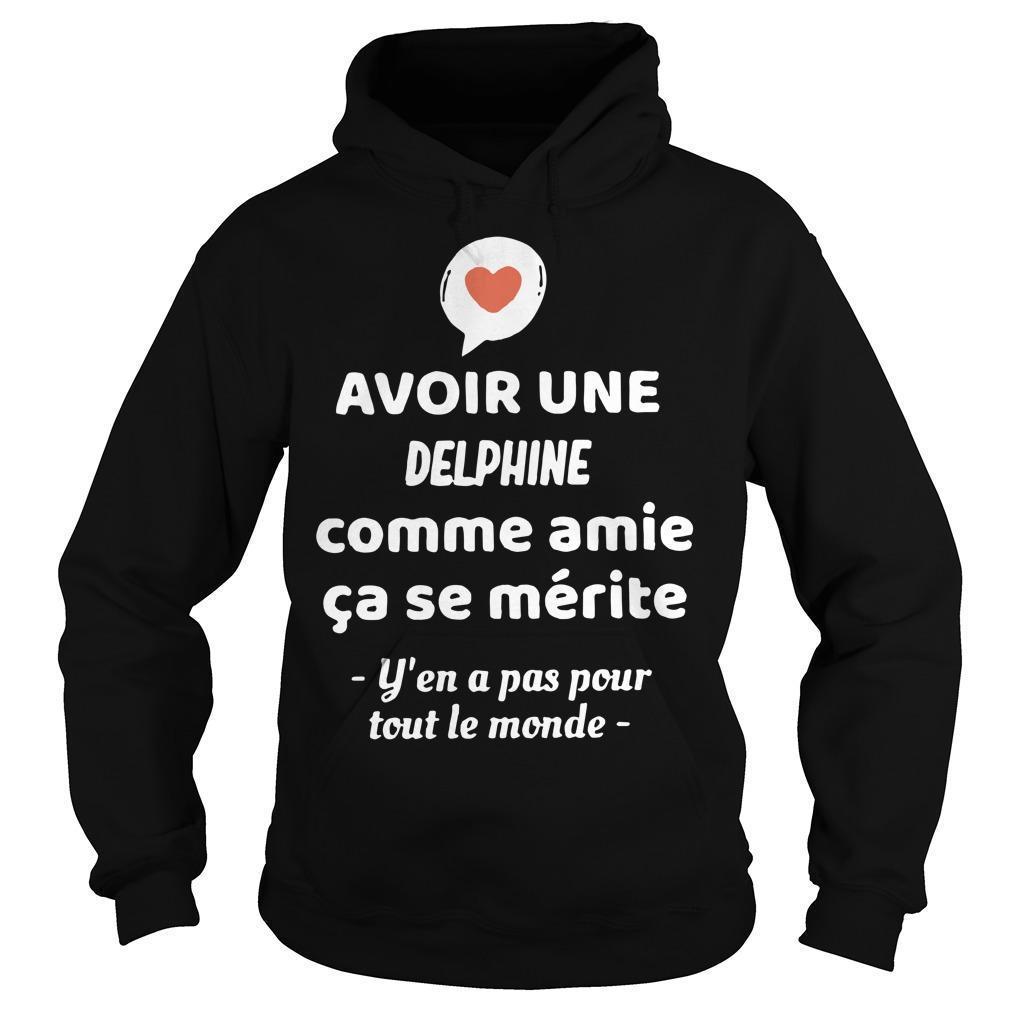 Avoir Une Delphine Comme Amie Ça Se Mérite Y'en A Pas Pour Tout Le Monde Hoodie