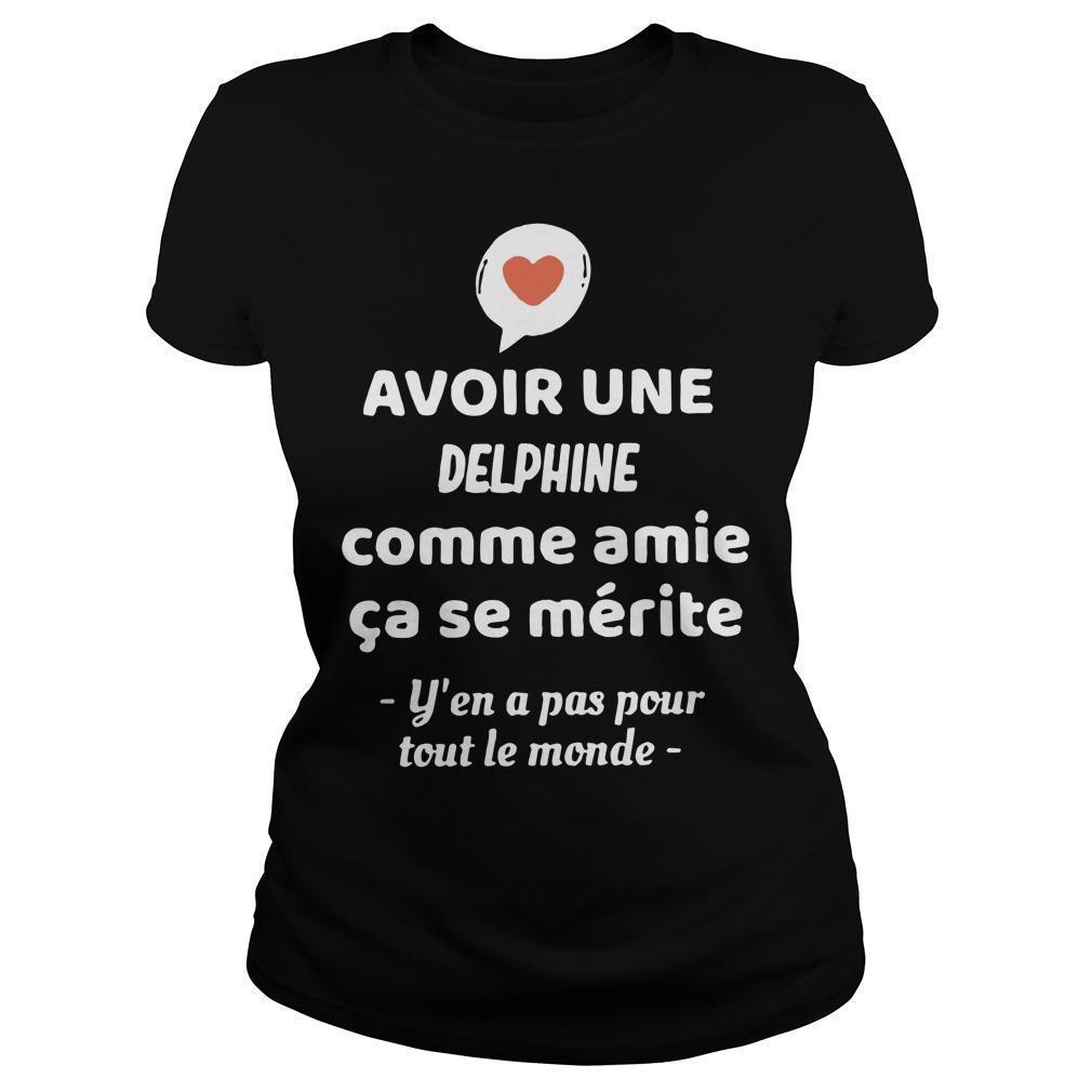 Avoir Une Delphine Comme Amie Ça Se Mérite Y'en A Pas Pour Tout Le Monde Longsleeve